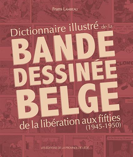 Dictionnaire illustré de la Bande dessinée belge de la libération aux fifties (1945-1950)